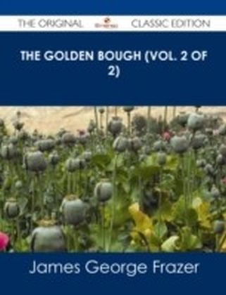 Golden Bough (Vol. 2 of 2) - The Original Classic Edition