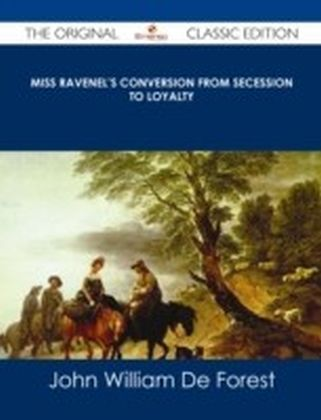 Miss Ravenel's conversion from secession to loyalty - The Original Classic Edition