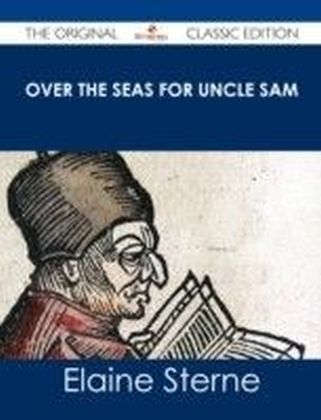 Over the Seas for Uncle Sam - The Original Classic Edition