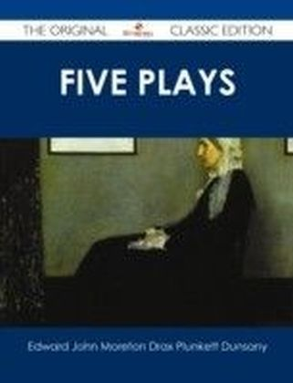 Five Plays - The Original Classic Edition