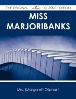 Miss Marjoribanks - The Original Classic Edition