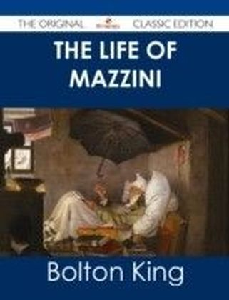 Life of Mazzini - The Original Classic Edition