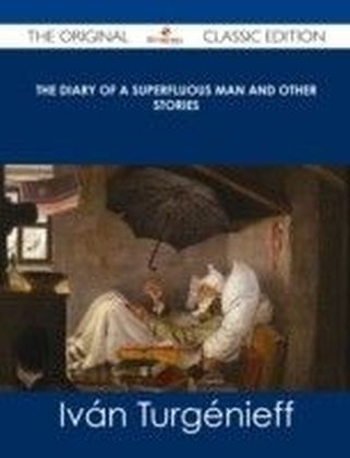 Diary of a Superfluous Man and Other Stories - The Original Classic Edition