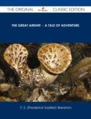 Great Airship. - A Tale of Adventure. - The Original Classic Edition