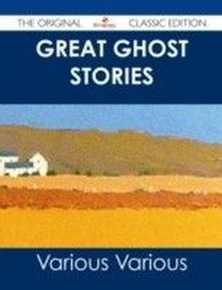 Great Ghost Stories - The Original Classic Edition