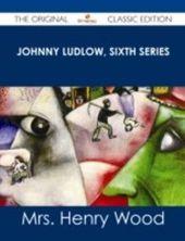 Johnny Ludlow, Sixth Series - The Original Classic Edition