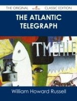 Atlantic Telegraph - The Original Classic Edition