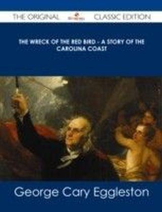 Wreck of The Red Bird - A Story of the Carolina Coast - The Original Classic Edition