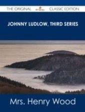 Johnny Ludlow, Third Series - The Original Classic Edition