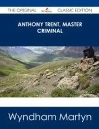 Anthony Trent, Master Criminal - The Original Classic Edition