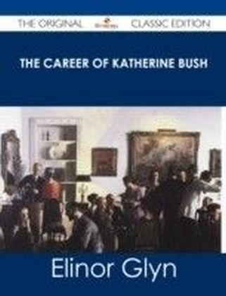 Career of Katherine Bush - The Original Classic Edition