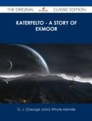 Katerfelto - A Story of Exmoor - The Original Classic Edition