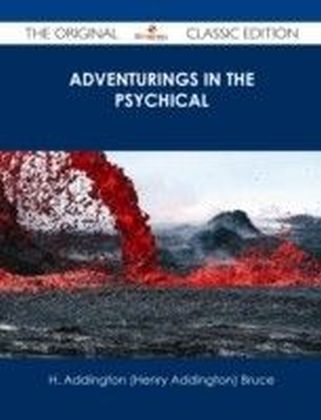 Adventurings in the Psychical - The Original Classic Edition