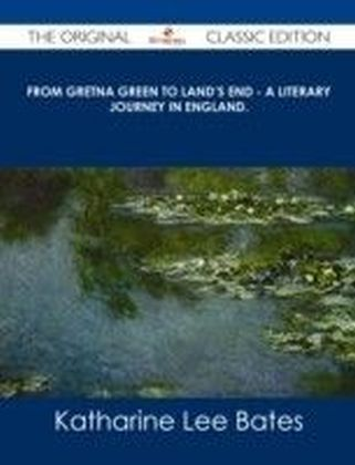 From Gretna Green to Land's End - A Literary Journey in England. - The Original Classic Edition