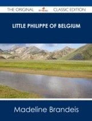 Little Philippe of Belgium - The Original Classic Edition