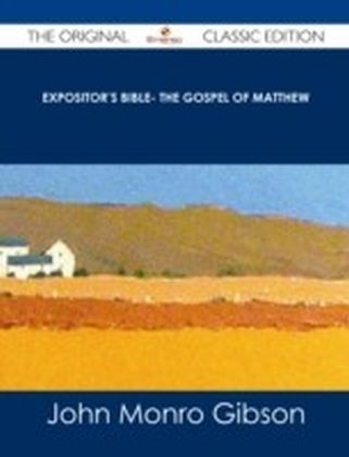 Expositor's Bible- The Gospel of Matthew - The Original Classic Edition