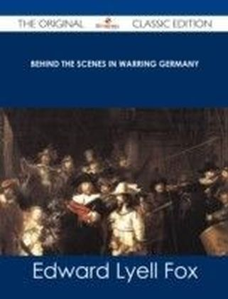Behind the Scenes in Warring Germany - The Original Classic Edition