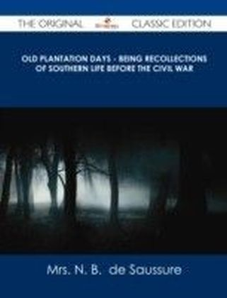 Old Plantation Days - Being Recollections of Southern Life Before the Civil War - The Original Classic Edition