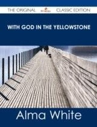 With God in the Yellowstone - The Original Classic Edition