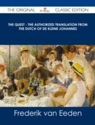 Quest - The authorized translation from the Dutch of De kleine Johannes - The Original Classic Edition