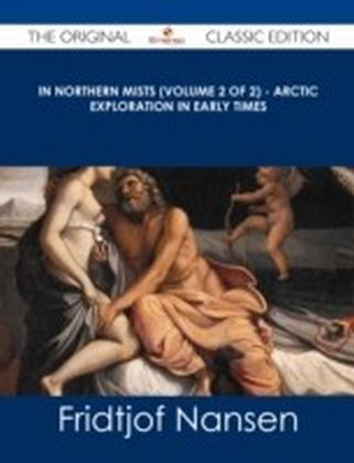 In Northern Mists (Volume 2 of 2) - Arctic Exploration in Early Times - The Original Classic Edition