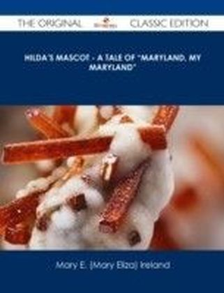 """Hilda's Mascot - A Tale of """"Maryland, My Maryland"""" - The Original Classic Edition"""