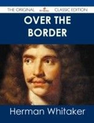 Over the Border - The Original Classic Edition