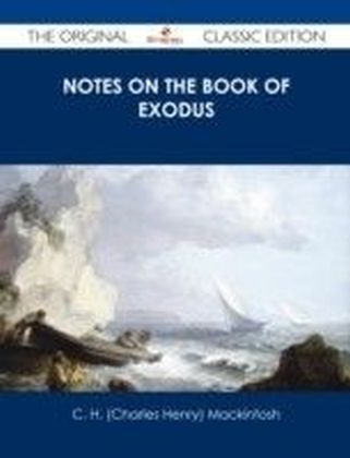Notes on the book of Exodus - The Original Classic Edition
