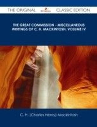 Great Commission - Miscellaneous Writings of C. H. Mackintosh, volume IV - The Original Classic Edition