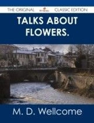 Talks about Flowers. - The Original Classic Edition