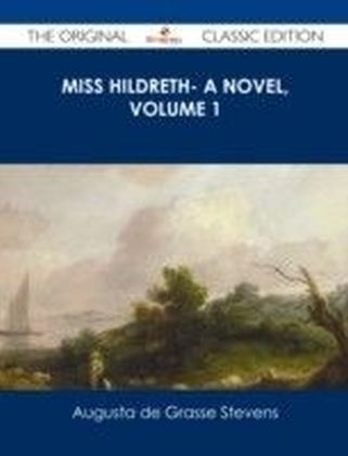 Miss Hildreth- A Novel, Volume 1 - The Original Classic Edition