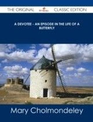 Devotee - An Episode in the Life of a Butterfly - The Original Classic Edition