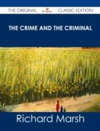 Crime and the Criminal - The Original Classic Edition