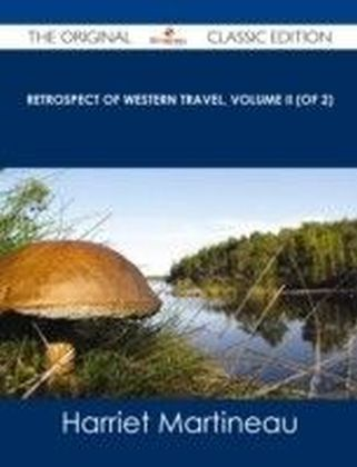Retrospect of Western Travel, Volume II (of 2) - The Original Classic Edition