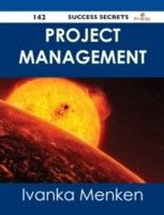 Project Management 142 Success Secrets