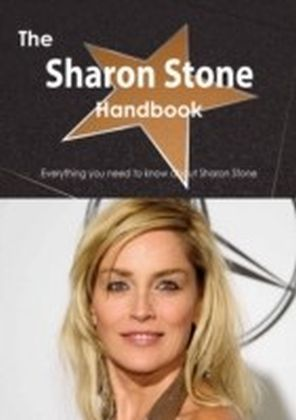 Sharon Stone Handbook - Everything you need to know about Sharon Stone