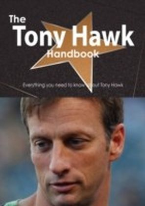 Tony Hawk Handbook - Everything you need to know about Tony Hawk
