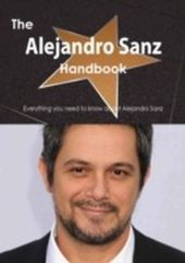 Alejandro Sanz Handbook - Everything you need to know about Alejandro Sanz