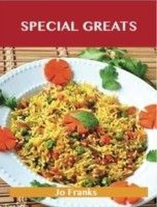 Special Greats: Delicious Special Recipes, The Top 54 Special Recipes