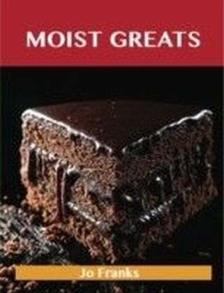 Moist Greats: Delicious Moist Recipes, The Top 52 Moist Recipes