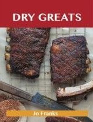 Dry Greats: Delicious Dry Recipes, The Top 53 Dry Recipes