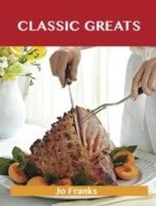 Classic Greats: Delicious Classic Recipes, The Top 100 Classic Recipes
