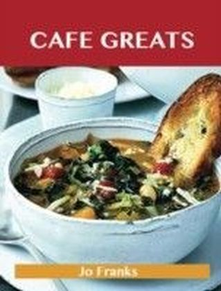 Cafe Greats: Delicious Cafe Recipes, The Top 35 Cafe Recipes