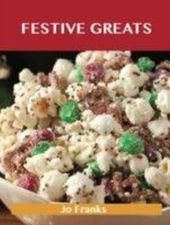 Festive Greats: Delicious Festive Recipes, The Top 49 Festive Recipes