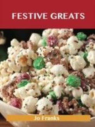 Festive Greats: Delicious Festive Recipes, The Top 49 Festive Recipes