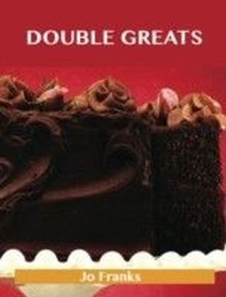 Double Greats: Delicious Double Recipes, The Top 77 Double Recipes