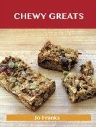 Chewy Greats: Delicious Chewy Recipes, The Top 59 Chewy Recipes
