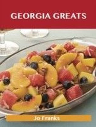 Georgia Greats: Delicious Georgia Recipes, The Top 51 Georgia Recipes