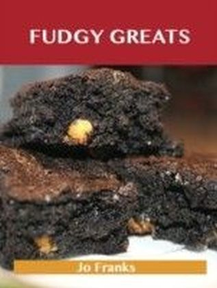 Fudgy Greats: Delicious Fudgy Recipes, The Top 100 Fudgy Recipes