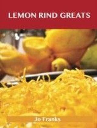 Lemon Rind Greats: Delicious Lemon Rind Recipes, The Top 98 Lemon Rind Recipes
